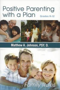 Positive Parenting with a Plan, by Matthew A. Johnson, Psy.D.